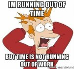fry-panic-im-running-out-of-time-but-time-is-not-running-out-of-work.jpg