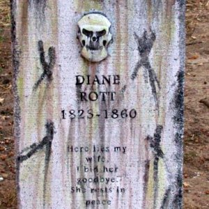 "Diane Rott ""Here Lies my wife, I bid her goodbye. She rests in peace and now so do I."""